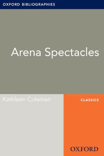Arena Spectacles: Oxford Bibliographies Online Research Guide (Oxford Bibliographies Online Research - Online Spectacle