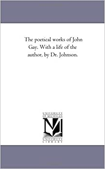 The poetical works of John Gay. With a life of the author, by Dr. Johnson.: 2 by Michigan Historical Reprint Series (2005-12-20)
