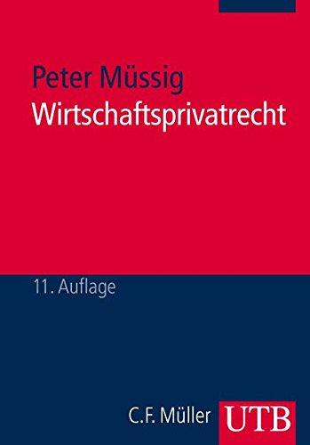 Wirtschaftsprivatrecht Rechtliche Grundlagen wirtschaftlichen Handelns (UTB M / Uni-Taschenbücher)