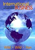 International Business : The Challenges of Globalization, Wild, John J. and Wild, Kenneth L., 0136107028
