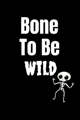 Bone To Be Wild: A Blank Lined 120 Page 6X9 Journal For Halloween -