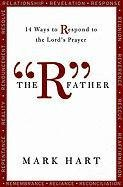 "The ""R"" Father: 14 Ways to Respond to the Lord's Prayer"