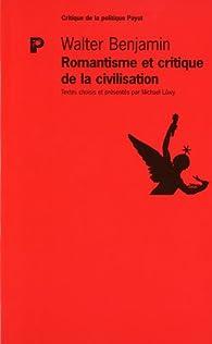 Romantisme et critique de la civilisation par Walter Benjamin