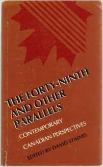 The Forty-ninth and Other Parallels: Contemporary Canadian Perspectives