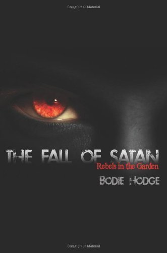 The Fall of Satan: Rebels in the Garden by Hodge, Bodie published by Master Books (2011)