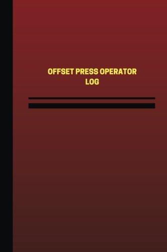 Offset Press Operator Log (Logbook, Journal - 124 pages, 6 x 9 inches): Offset Press Operator Logbook (Red Cover, Medium) (Unique Logbook/Record Books) ()