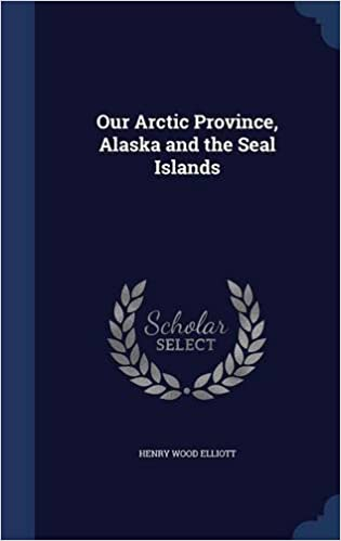 Our Arctic Province, Alaska and the Seal Islands
