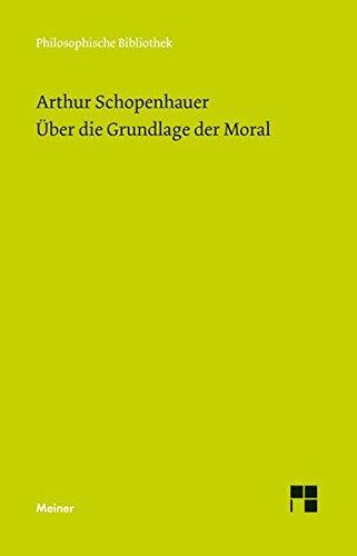Über die Grundlage der Moral (Philosophische Bibliothek)