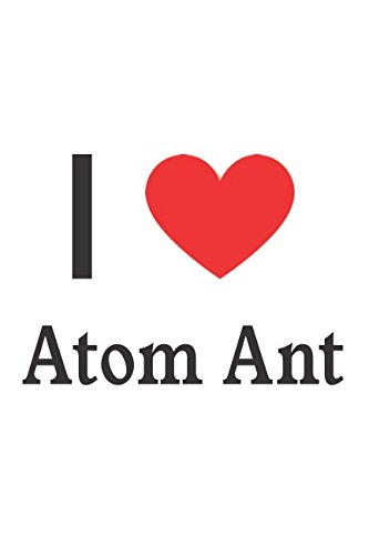 I Love Atom Ant: Atom Ant Designer Notebook