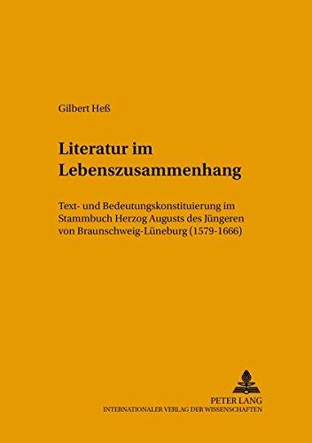 Literatur im Lebenszusammenhang: Text- und Bedeutungskonstituierung im Stammbuch Herzog Augusts des Jüngeren von Braunschweig-Lüneburg (1579-1666) (Mikrokosmos) (German Edition) PDF