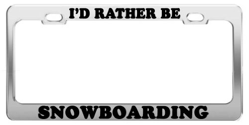 I'D RATHER BE SNOWBOARDING License Plate Frame Tag Holder Car Accessories Gift (License Plate Frame Snowboarding)