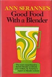 Ann Seranne's Good Food With a Blender
