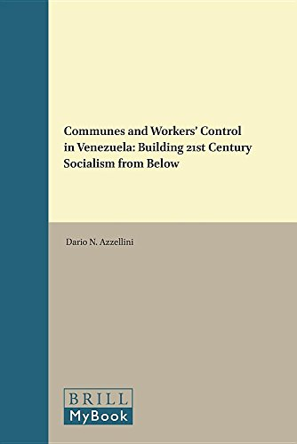 Communes and Workers' Control in Venezuela: Building 21st Century Socialism from Below (Historical Materialism Book)