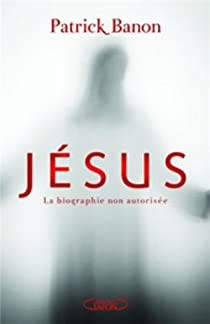 Jésus : La biographie non autorisée par Banon