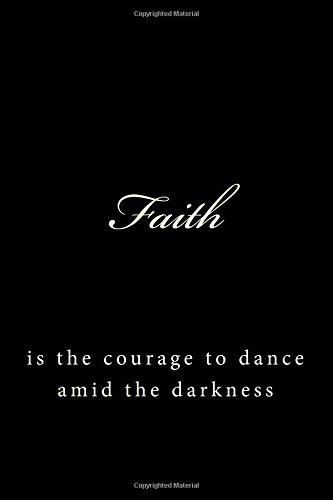 """Faith: is the courage to dance amid the darkness (A Large 6x9"""" Blank Lined Journal To Write In) pdf epub"""
