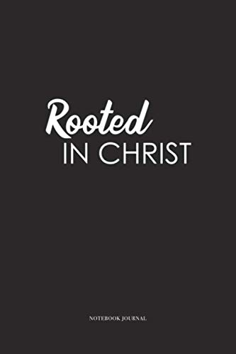 Rooted In Christ: A 6 x 9 Inch Matte Softcover Quote Diary Notebook With A Cover Slogan and 120 Blank Lined Pages