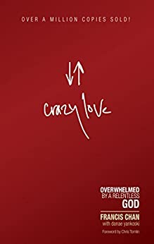 Crazy Love: Overwhelmed by a Relentless God by [Chan, Francis]