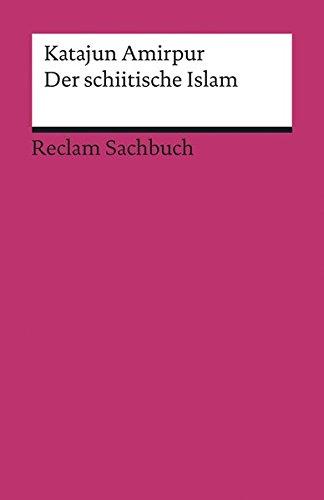 Der schiitische Islam (Reclams Universal-Bibliothek) Taschenbuch – 20. Mai 2015 Katajun Amirpur Philipp jun. GmbH Verlag