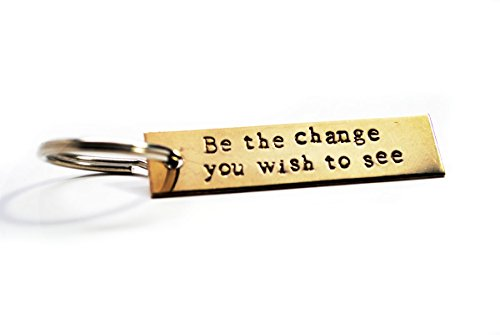 Be the Change You Wish to See - Hand Stamped Brass Key Chain