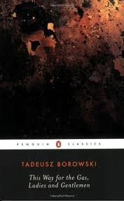 This Way for the Gas, Ladies and Gentlemen Publisher: Penguin Classics