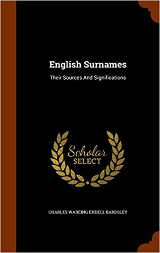 English Surnames: Their Sources And Significations