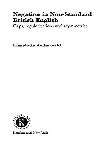 Negation in Non-Standard British English: Gaps, Regularizations and Asymmetries (Routledge Studies in Germanic Linguistics) Pdf