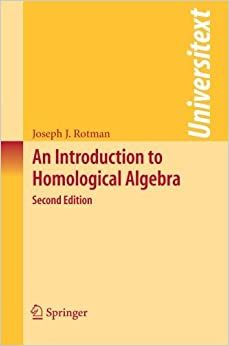 Book An Introduction to Homological Algebra (Universitext) by Joseph Rotman (October 14,2008)