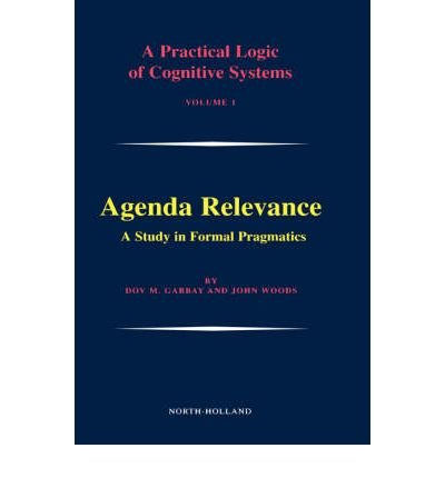 [(Agenda Relevance: A Practical Logic of Cognitive Systems v. 1: A Study in Formal Pragmatics )] [Author: Dov M. Gabbay] [May-2003] pdf