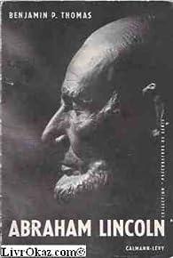 Abraham lincoln. par Benjamin Platt Thomas