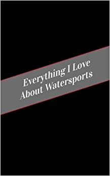 Everything I Love About Watersports: A Safe Place For Your Kinky Thoughts