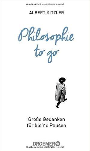 Philosophie To Go Große Gedanken Für Kleine Pausen Amazon