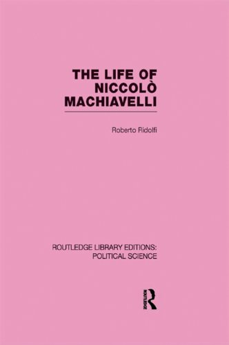 The Life of Niccolò Machiavelli  (Routledge Library Editions: Political Science Volume 26) Pdf