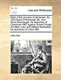 State of the Process of Declarator, and C John Duke of Roxburgh, and C and David MacDougal, His Tacksman of Cavertown Mill Against Robert Pringle of Clif, John Ker, 1171380917