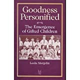 Goodness Personified : The Emergence of Gifted Children, Margolin, Leslie, 0202305279