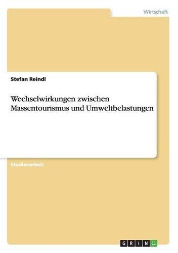 Wechselwirkungen Zwischen Massentourismus Und Umweltbelastungen  [Reindl, Stefan] (Tapa Blanda)
