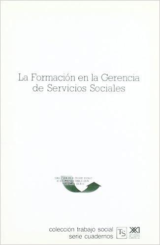 La formación en la gerencia de servicios sociales Colección trabajo social: Amazon.es: Consejo General de Colegios Oficiales de Diplomados en Trabajo Social y Asistentes Sociales (España): Libros