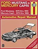 Ford Mustang & Mercury Capri Automotive Repair Manual: Ford Mustang 1979 Thru 1993; Mercury Capri 1979 Thru 1986