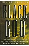 Black God : An Afroasiatic Roots of the Jewish, Christian and Muslim Religions, Baldick, Julian, 0815605226
