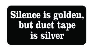 JS Artworks (3) Silence is Golden but Duct Tape is Silver Funny Hard Hat/Helmet Vinyl Decal Sticker ()