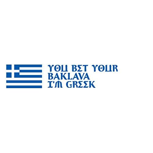 YOU BET YOUR BAKLAVA I'M GREEK Car Decal Laptop Wall Sticker