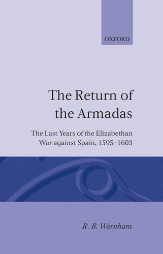 The Return of the Armadas: The Last Years of the Elizabethan War Against Spain, 1595-1603