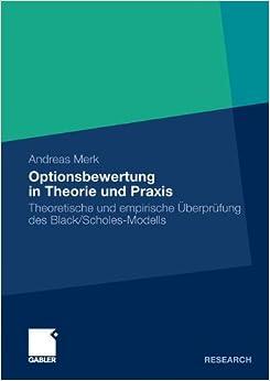 Optionsbewertung in Theorie und Praxis: Theoretische und empirische Überprüfung des Black/Scholes-Modells (German Edition)
