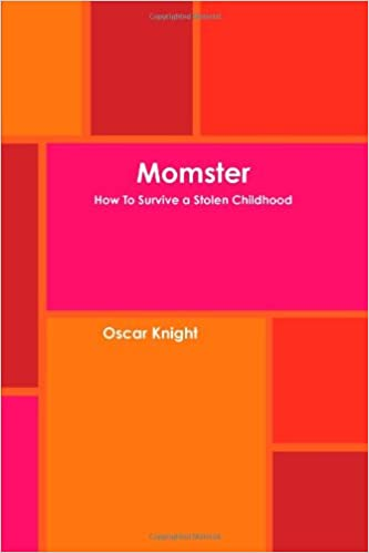 Momster How To Survive A Stolen Childhood Oscar Knight 9780557462742 Amazon Books