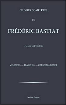 Oeuvres completes de Frederic Bastiat - tome 7 (Volume 7) (French Edition) by Frederic Bastiat (2015-11-30)