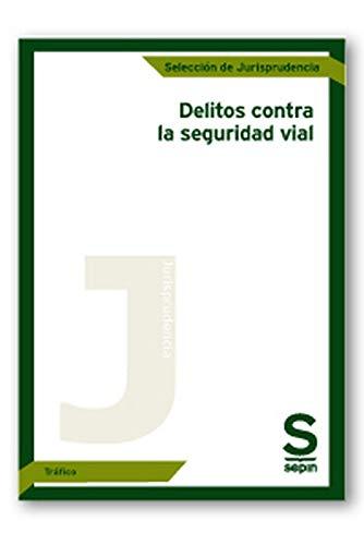 Delitos contra la seguridad vial (Selección de Jurisprudencia) por Editorial Sepín