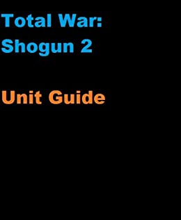 Guide The Unofficial Shogun: Total War Unit Guide