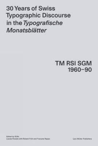 30 Years of Swiss Typographic Discourse in the Typografische Monatsblatter: TM RSI SGM 1960-90 pdf