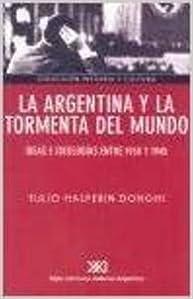 Book La Argentina y La Tormenta del Mundo: Ideas E Ideologias Entre 1930 y 1945