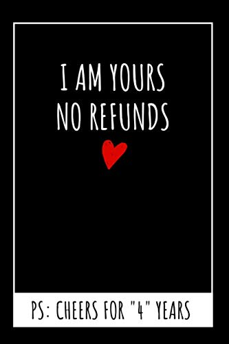 I Am Yours No Refunds Original Notebook: 4th Wedding Anniversary Gifts For Him or Her, Blank Journal (4 Year Anniversary Gift Ideas For Boyfriend)