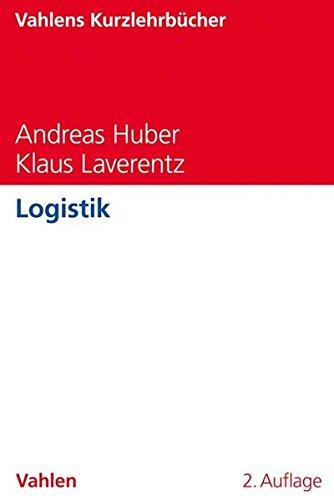 Logistik Taschenbuch – 31. Oktober 2018 Andreas Huber Klaus Laverentz Vahlen 3800658895